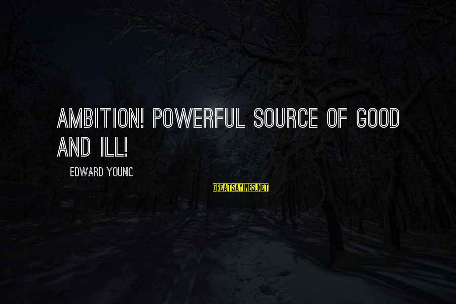 Istilah Sayings By Edward Young: Ambition! powerful source of good and ill!