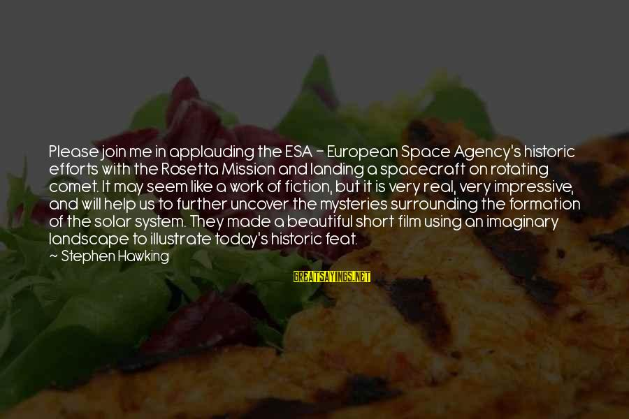 Istilah Sayings By Stephen Hawking: Please join me in applauding the ESA - European Space Agency's historic efforts with the
