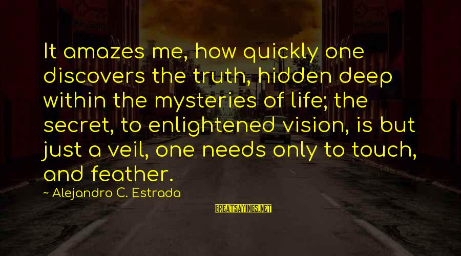 It Amazes Me Sayings By Alejandro C. Estrada: It amazes me, how quickly one discovers the truth, hidden deep within the mysteries of
