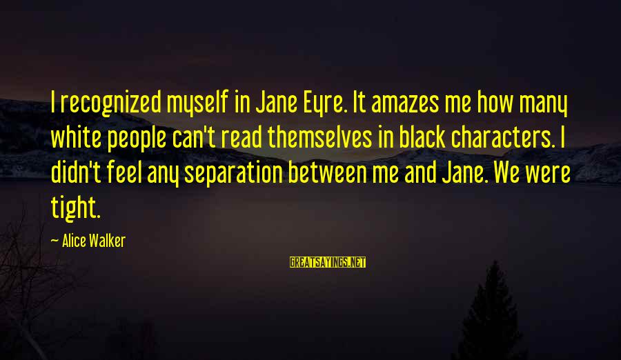 It Amazes Me Sayings By Alice Walker: I recognized myself in Jane Eyre. It amazes me how many white people can't read