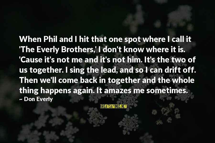 It Amazes Me Sayings By Don Everly: When Phil and I hit that one spot where I call it 'The Everly Brothers,'