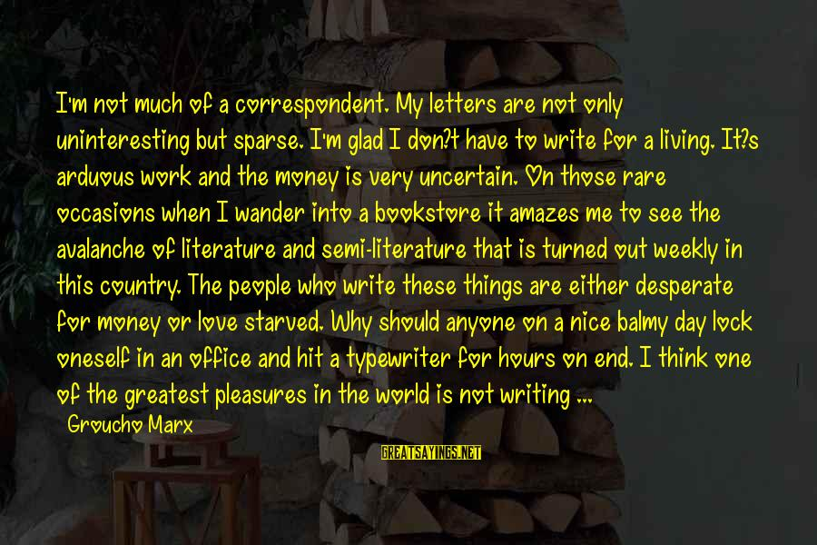 It Amazes Me Sayings By Groucho Marx: I'm not much of a correspondent. My letters are not only uninteresting but sparse. I'm