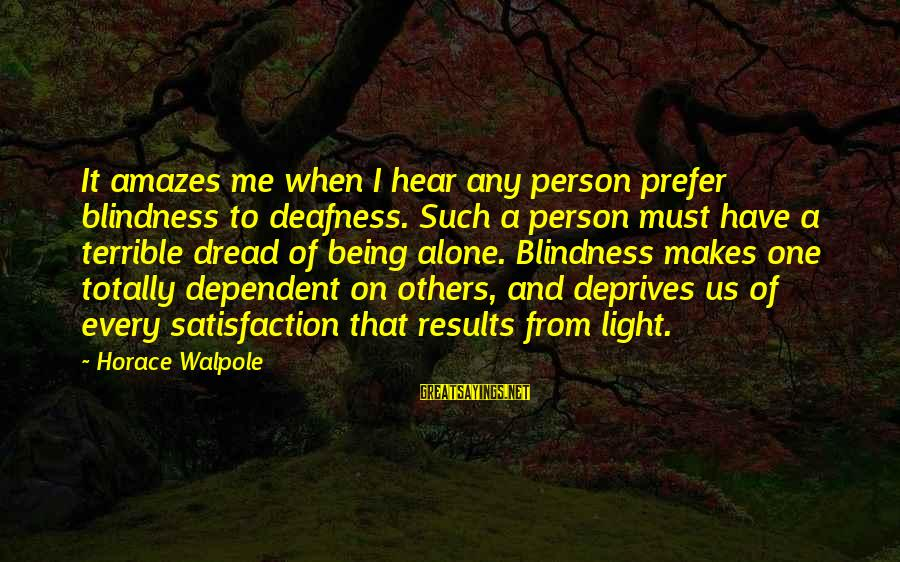It Amazes Me Sayings By Horace Walpole: It amazes me when I hear any person prefer blindness to deafness. Such a person