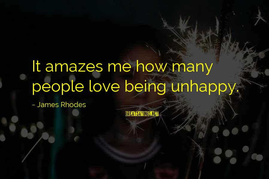 It Amazes Me Sayings By James Rhodes: It amazes me how many people love being unhappy.