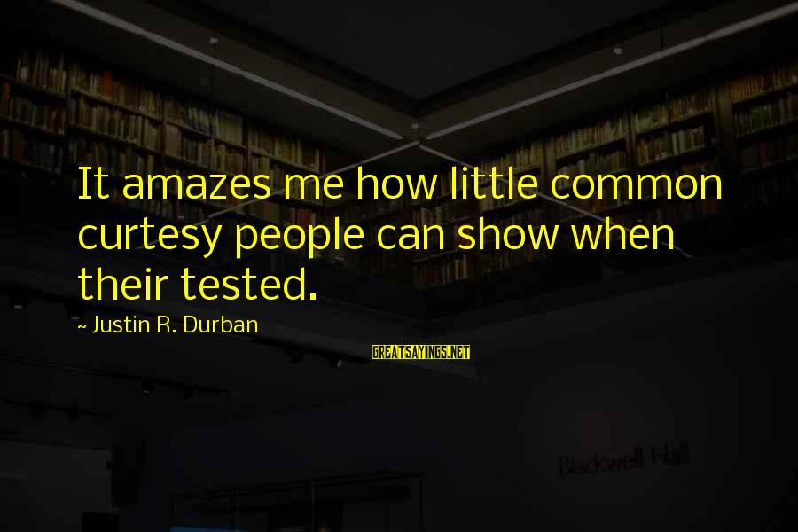 It Amazes Me Sayings By Justin R. Durban: It amazes me how little common curtesy people can show when their tested.