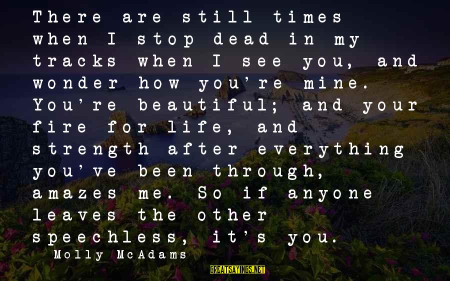 It Amazes Me Sayings By Molly McAdams: There are still times when I stop dead in my tracks when I see you,