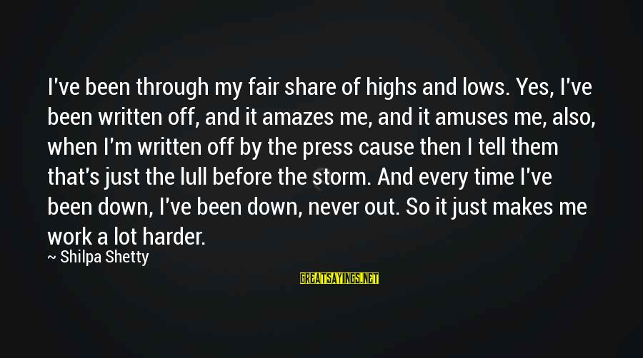 It Amazes Me Sayings By Shilpa Shetty: I've been through my fair share of highs and lows. Yes, I've been written off,
