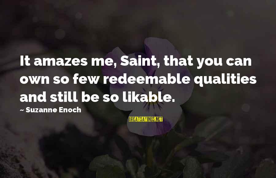 It Amazes Me Sayings By Suzanne Enoch: It amazes me, Saint, that you can own so few redeemable qualities and still be