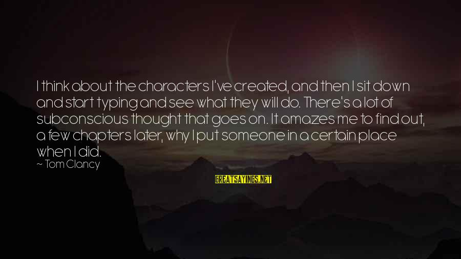 It Amazes Me Sayings By Tom Clancy: I think about the characters I've created, and then I sit down and start typing