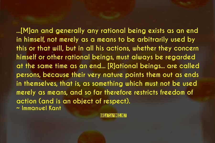 It Being Worth It In The End Sayings By Immanuel Kant: ...[M]an and generally any rational being exists as an end in himself, not merely as