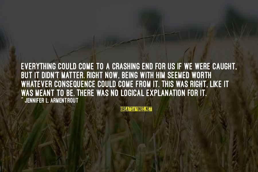 It Being Worth It In The End Sayings By Jennifer L. Armentrout: Everything could come to a crashing end for us if we were caught, but it