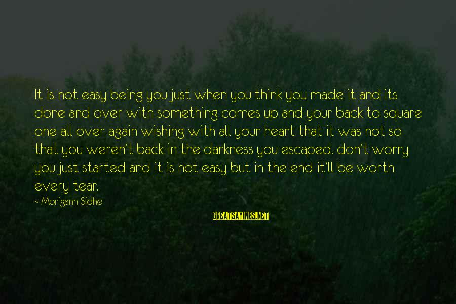 It Being Worth It In The End Sayings By Morigann Sidhe: It is not easy being you just when you think you made it and its