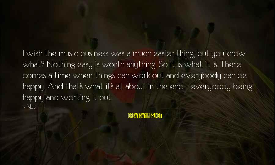 It Being Worth It In The End Sayings By Nas: I wish the music business was a much easier thing, but you know what? Nothing
