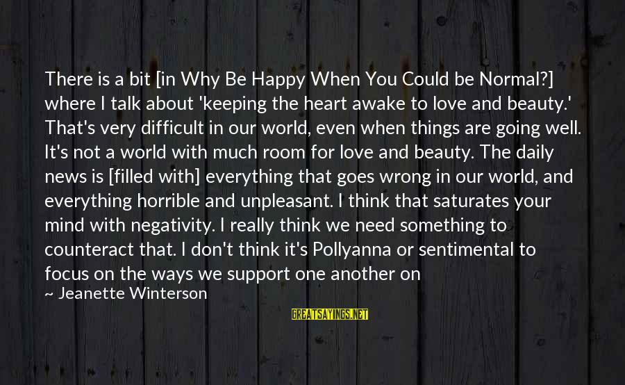 It Could Be Love Sayings By Jeanette Winterson: There is a bit [in Why Be Happy When You Could be Normal?] where I
