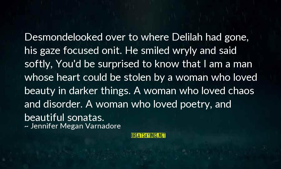It Could Be Love Sayings By Jennifer Megan Varnadore: Desmondelooked over to where Delilah had gone, his gaze focused onit. He smiled wryly and