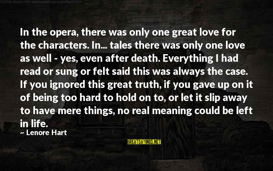 It Could Be Love Sayings By Lenore Hart: In the opera, there was only one great love for the characters. In... tales there