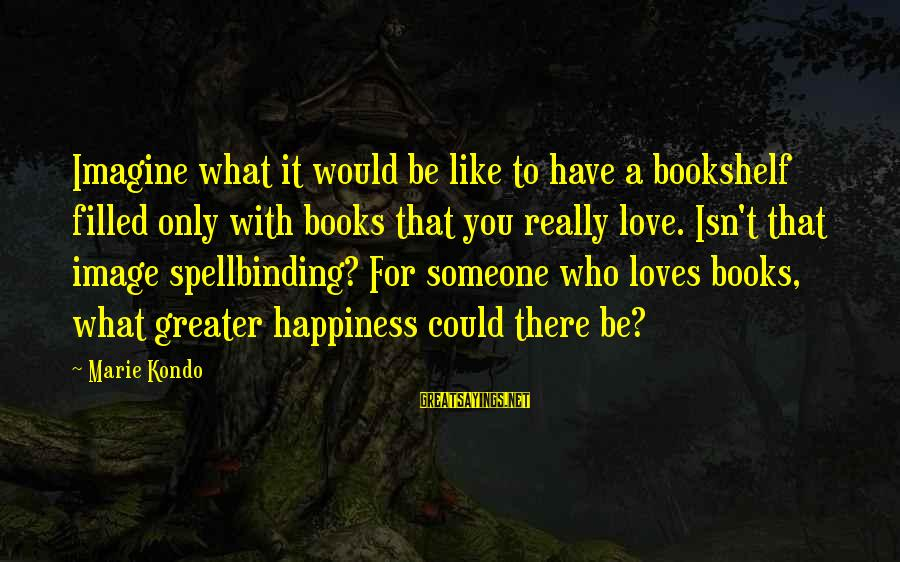 It Could Be Love Sayings By Marie Kondo: Imagine what it would be like to have a bookshelf filled only with books that