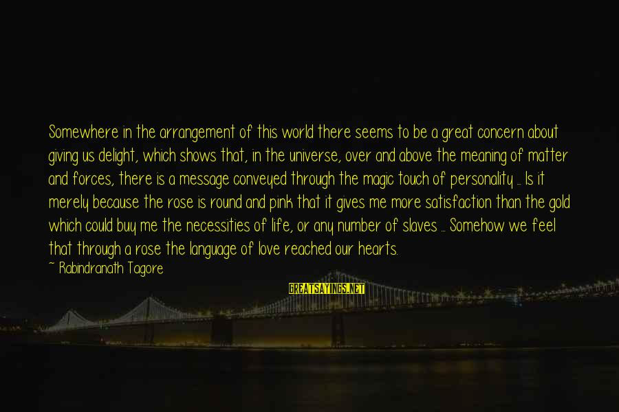 It Could Be Love Sayings By Rabindranath Tagore: Somewhere in the arrangement of this world there seems to be a great concern about
