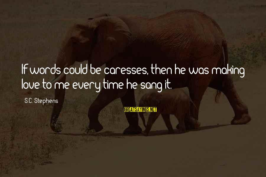 It Could Be Love Sayings By S.C. Stephens: If words could be caresses, then he was making love to me every time he
