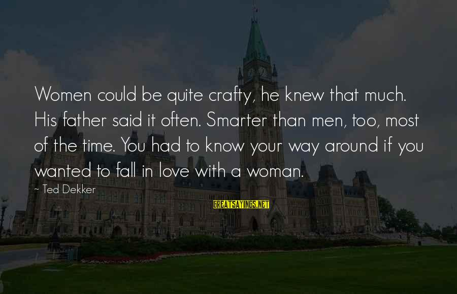 It Could Be Love Sayings By Ted Dekker: Women could be quite crafty, he knew that much. His father said it often. Smarter
