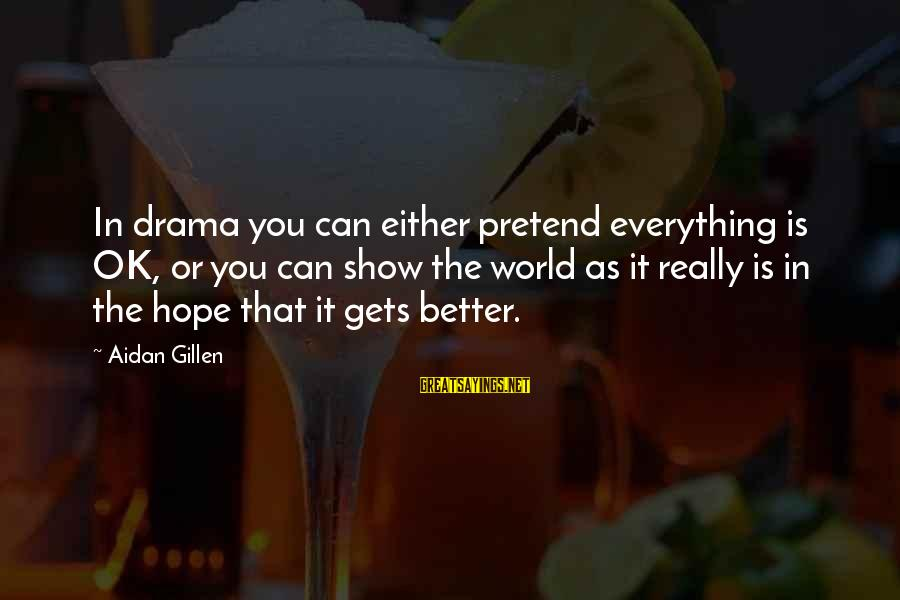 It Gets Better Sayings By Aidan Gillen: In drama you can either pretend everything is OK, or you can show the world