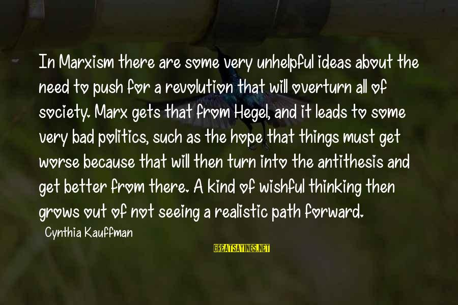 It Gets Better Sayings By Cynthia Kauffman: In Marxism there are some very unhelpful ideas about the need to push for a
