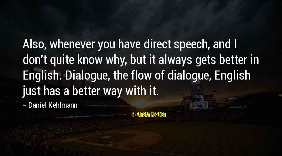 It Gets Better Sayings By Daniel Kehlmann: Also, whenever you have direct speech, and I don't quite know why, but it always