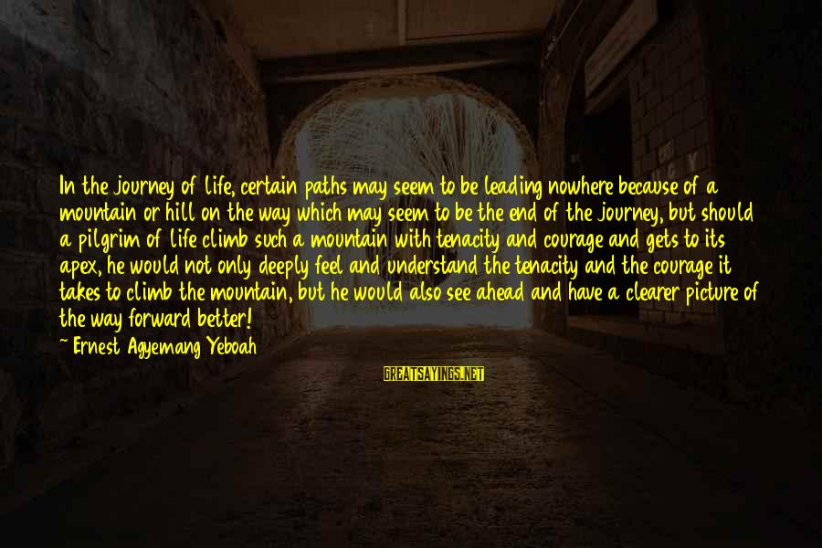 It Gets Better Sayings By Ernest Agyemang Yeboah: In the journey of life, certain paths may seem to be leading nowhere because of