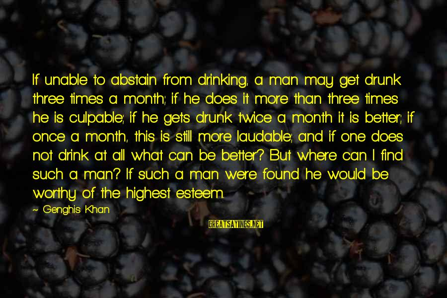 It Gets Better Sayings By Genghis Khan: If unable to abstain from drinking, a man may get drunk three times a month;