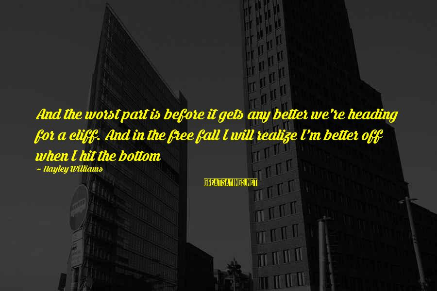 It Gets Better Sayings By Hayley Williams: And the worst part is before it gets any better we're heading for a cliff.