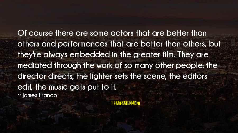It Gets Better Sayings By James Franco: Of course there are some actors that are better than others and performances that are