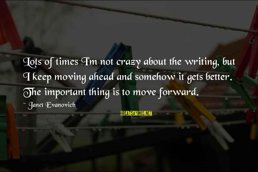 It Gets Better Sayings By Janet Evanovich: Lots of times I'm not crazy about the writing, but I keep moving ahead and