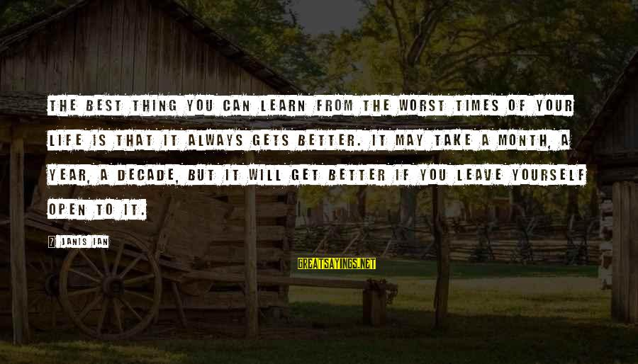 It Gets Better Sayings By Janis Ian: The best thing you can learn from the worst times of your life is that