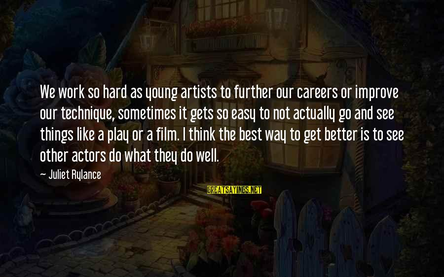 It Gets Better Sayings By Juliet Rylance: We work so hard as young artists to further our careers or improve our technique,