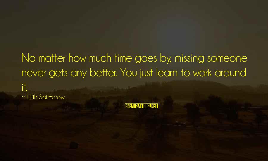 It Gets Better Sayings By Lilith Saintcrow: No matter how much time goes by, missing someone never gets any better. You just
