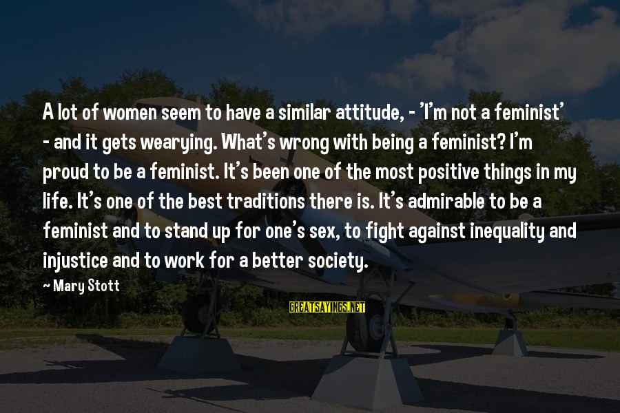 It Gets Better Sayings By Mary Stott: A lot of women seem to have a similar attitude, - 'I'm not a feminist'