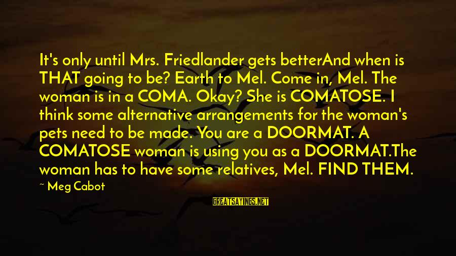 It Gets Better Sayings By Meg Cabot: It's only until Mrs. Friedlander gets betterAnd when is THAT going to be? Earth to