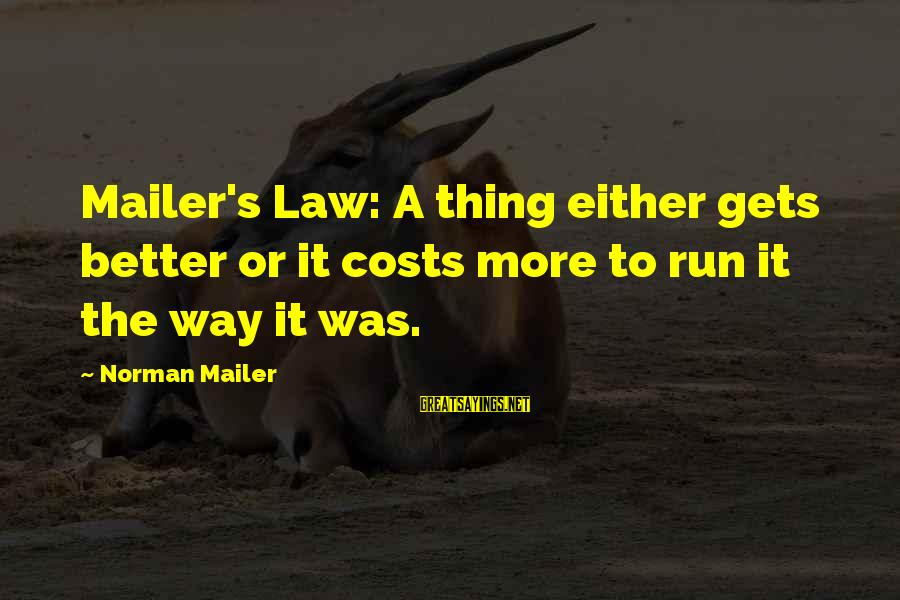It Gets Better Sayings By Norman Mailer: Mailer's Law: A thing either gets better or it costs more to run it the