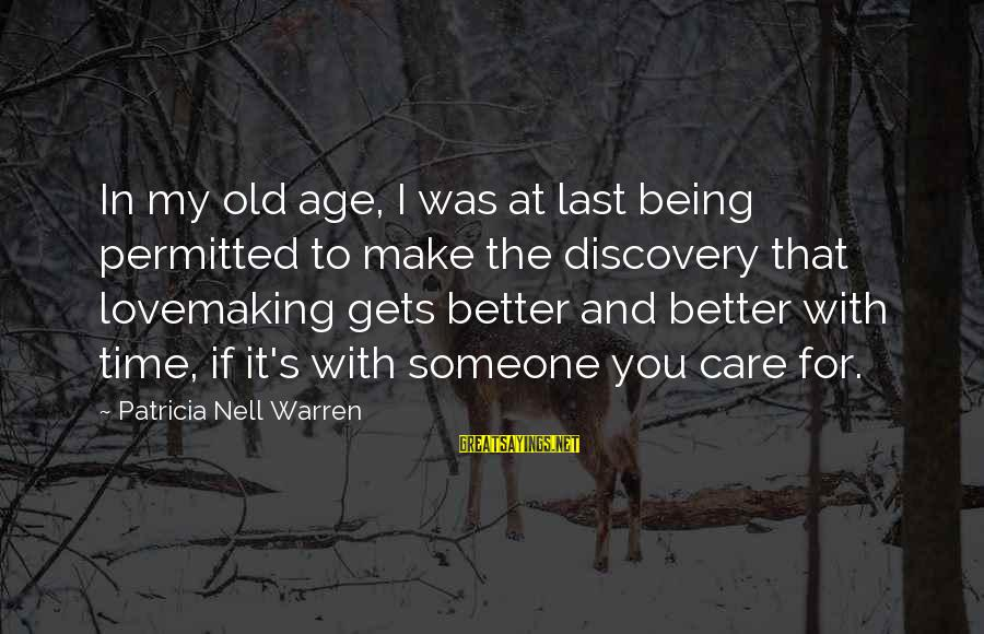 It Gets Better Sayings By Patricia Nell Warren: In my old age, I was at last being permitted to make the discovery that