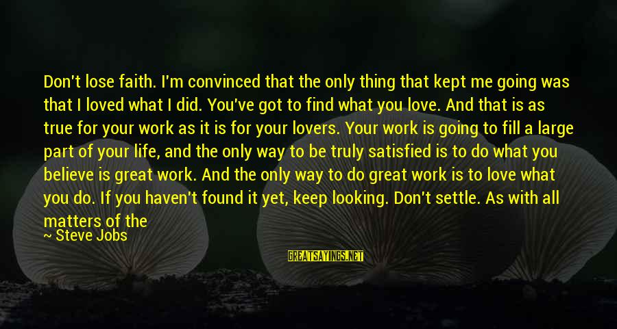 It Gets Better Sayings By Steve Jobs: Don't lose faith. I'm convinced that the only thing that kept me going was that