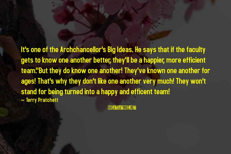 It Gets Better Sayings By Terry Pratchett: It's one of the Archchancellor's Big Ideas. He says that if the faculty gets to