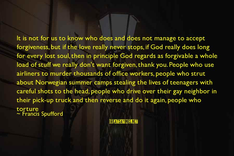 It Is Hot Sayings By Francis Spufford: It is not for us to know who does and does not manage to accept