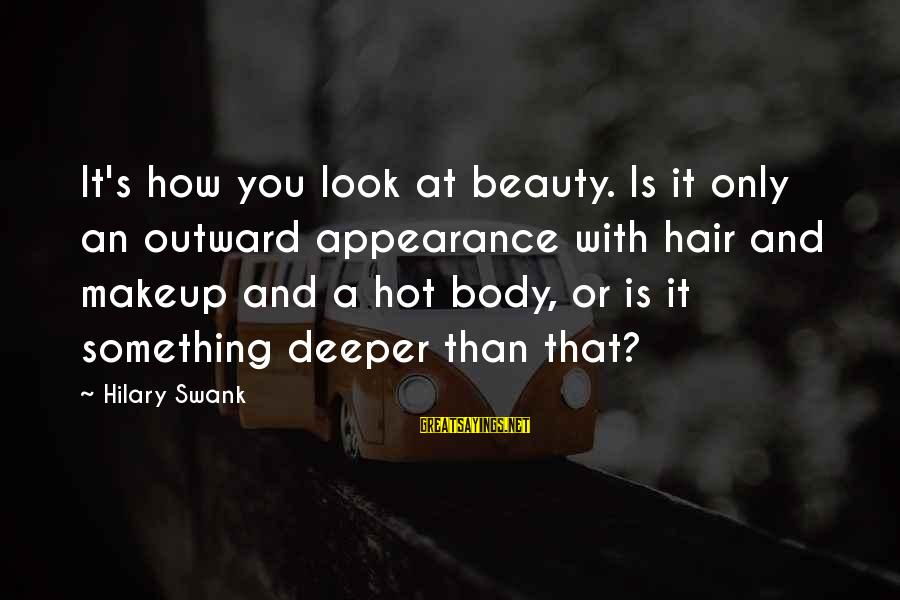 It Is Hot Sayings By Hilary Swank: It's how you look at beauty. Is it only an outward appearance with hair and