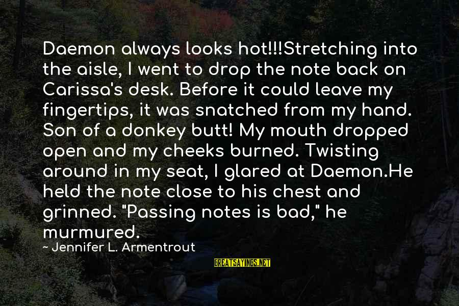It Is Hot Sayings By Jennifer L. Armentrout: Daemon always looks hot!!!Stretching into the aisle, I went to drop the note back on