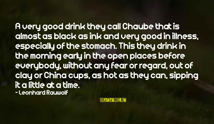 It Is Hot Sayings By Leonhard Rauwolf: A very good drink they call Chaube that is almost as black as ink and
