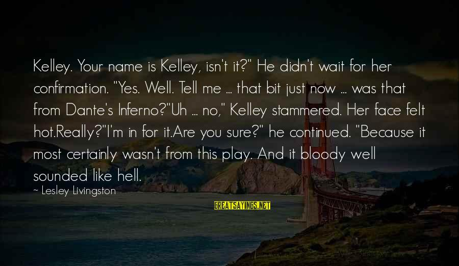 """It Is Hot Sayings By Lesley Livingston: Kelley. Your name is Kelley, isn't it?"""" He didn't wait for her confirmation. """"Yes. Well."""