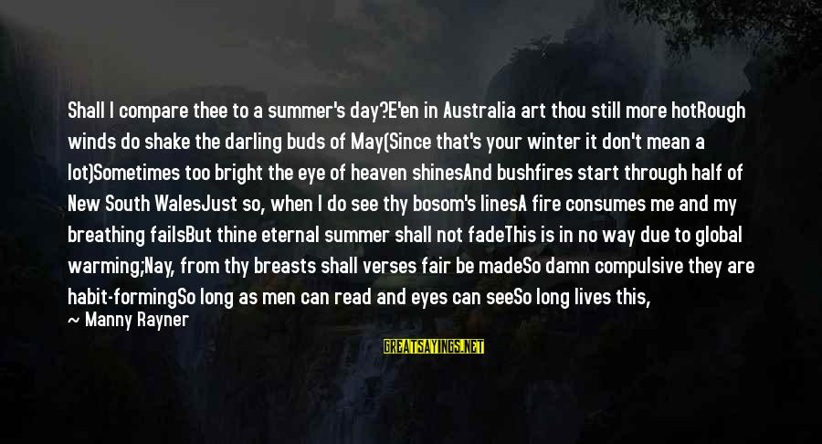 It Is Hot Sayings By Manny Rayner: Shall I compare thee to a summer's day?E'en in Australia art thou still more hotRough