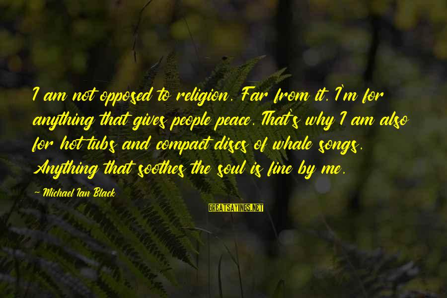It Is Hot Sayings By Michael Ian Black: I am not opposed to religion. Far from it. I'm for anything that gives people