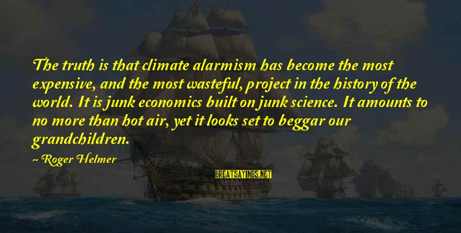 It Is Hot Sayings By Roger Helmer: The truth is that climate alarmism has become the most expensive, and the most wasteful,
