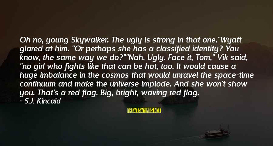 """It Is Hot Sayings By S.J. Kincaid: Oh no, young Skywalker. The ugly is strong in that one.""""Wyatt glared at him. """"Or"""